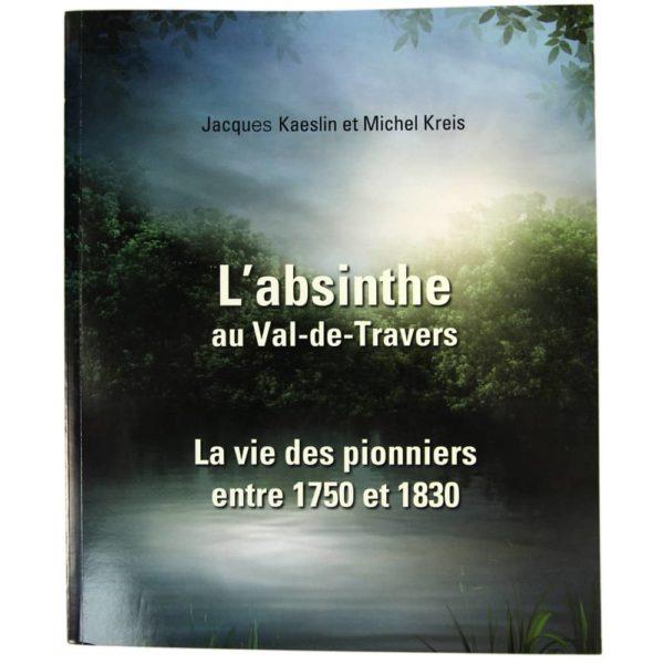 L'Absinthe au Val-de-Travers - La vie des pionniers entre 1750 et 1830 (Jacques Kaeslin et Michel Kreis)